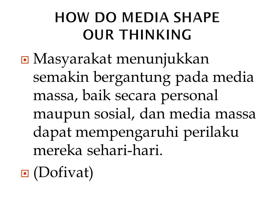 HOW DO MEDIA SHAPE OUR THINKING