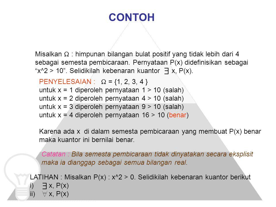 CONTOH Misalkan  : himpunan bilangan bulat positif yang tidak lebih dari 4. sebagai semesta pembicaraan. Pernyataan P(x) didefinisikan sebagai.