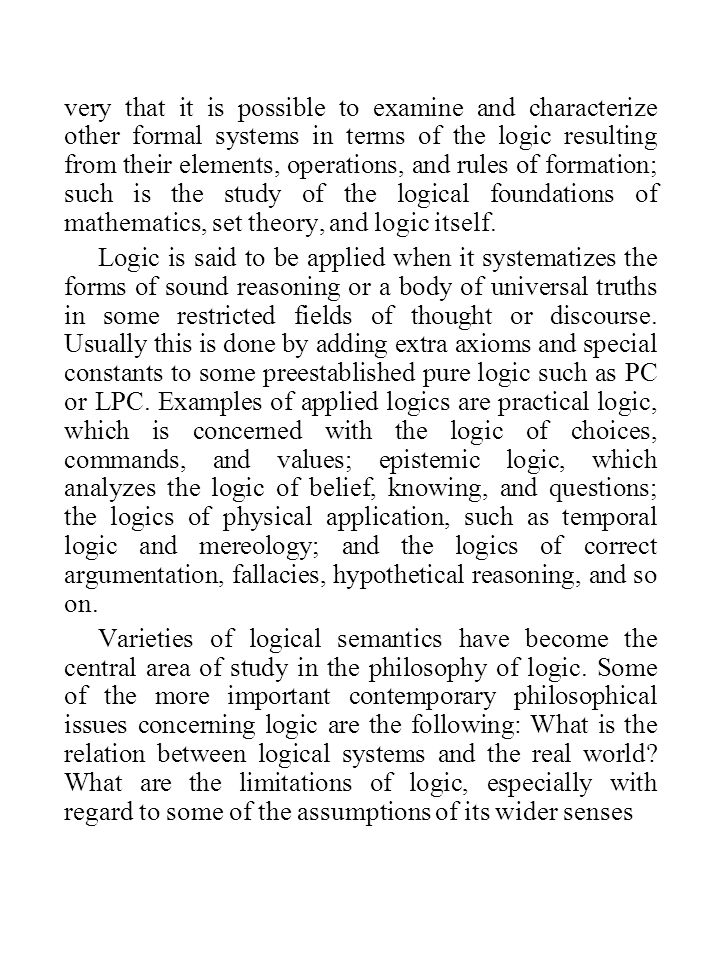 very that it is possible to examine and characterize other formal systems in terms of the logic resulting from their elements, operations, and rules of formation; such is the study of the logical foundations of mathematics, set theory, and logic itself.