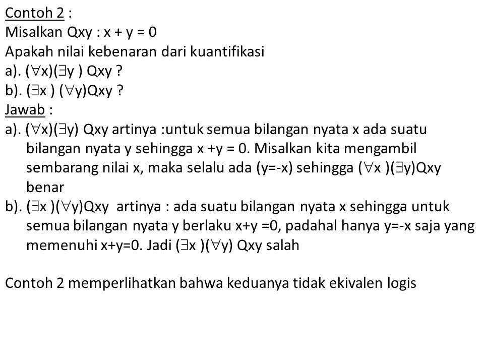 Contoh 2 : Misalkan Qxy : x + y = 0. Apakah nilai kebenaran dari kuantifikasi. a). (x)(y ) Qxy