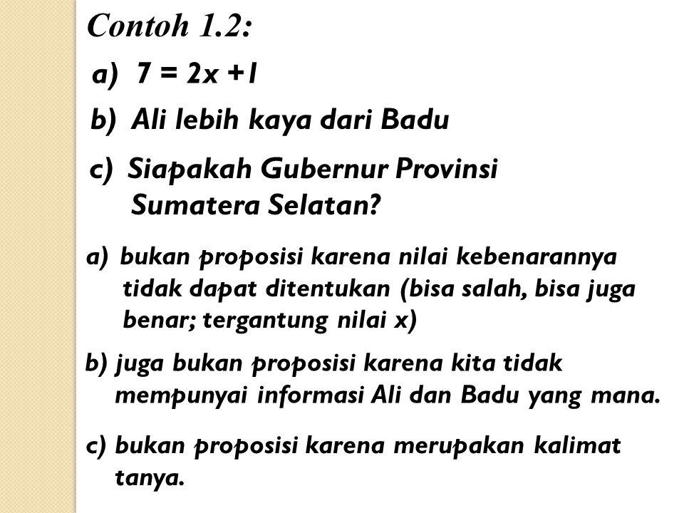 Contoh 1.2: a) 7 = 2x +1 b) Ali lebih kaya dari Badu