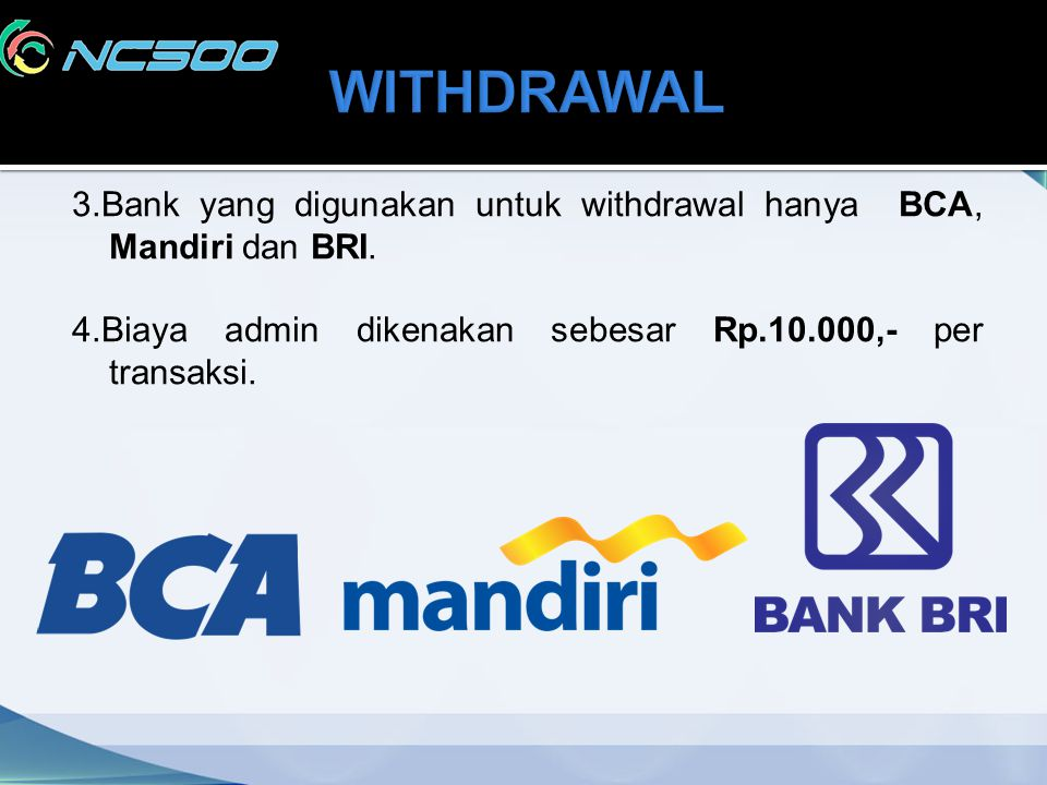 WITHDRAWAL 3.Bank yang digunakan untuk withdrawal hanya BCA, Mandiri dan BRI.