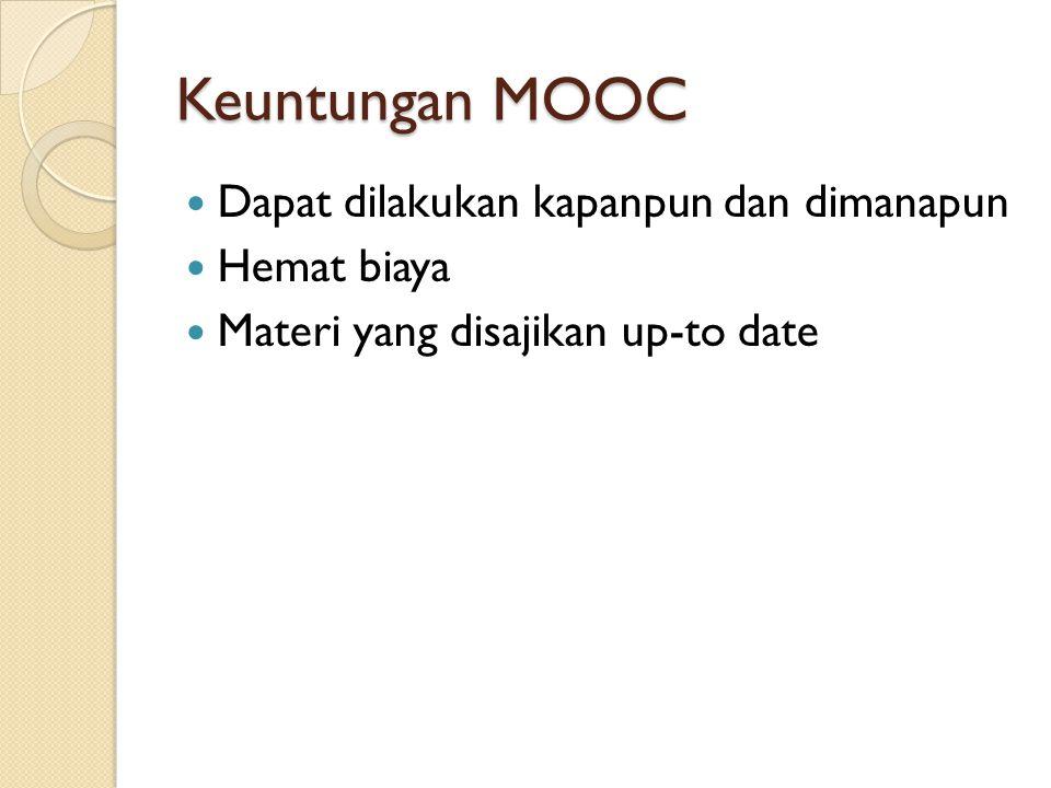 Keuntungan MOOC Dapat dilakukan kapanpun dan dimanapun Hemat biaya