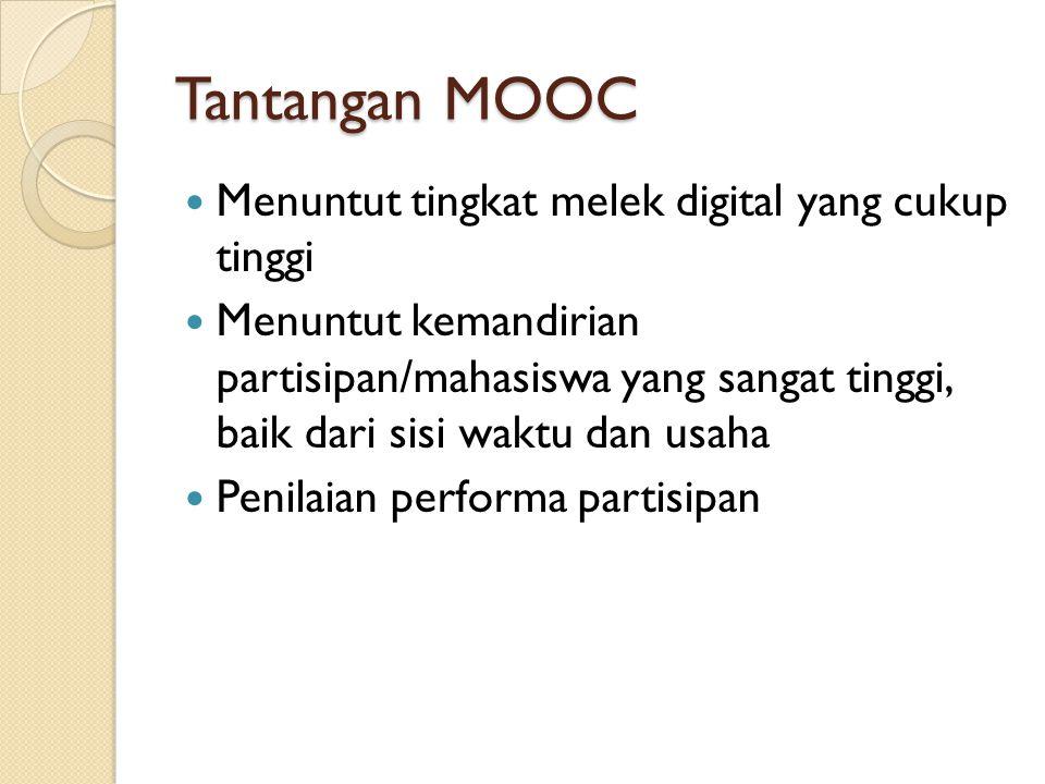 Tantangan MOOC Menuntut tingkat melek digital yang cukup tinggi