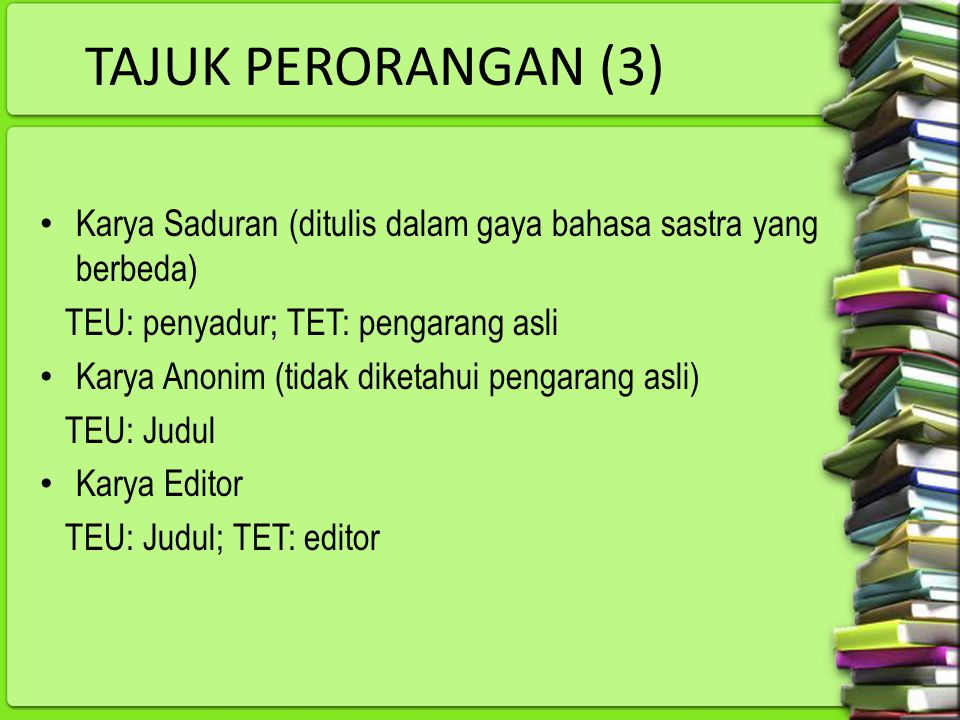 TAJUK PERORANGAN (3) Karya Saduran (ditulis dalam gaya bahasa sastra yang berbeda) TEU: penyadur; TET: pengarang asli.