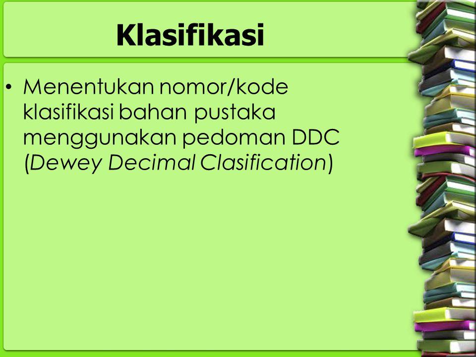 Klasifikasi Menentukan nomor/kode klasifikasi bahan pustaka menggunakan pedoman DDC (Dewey Decimal Clasification)