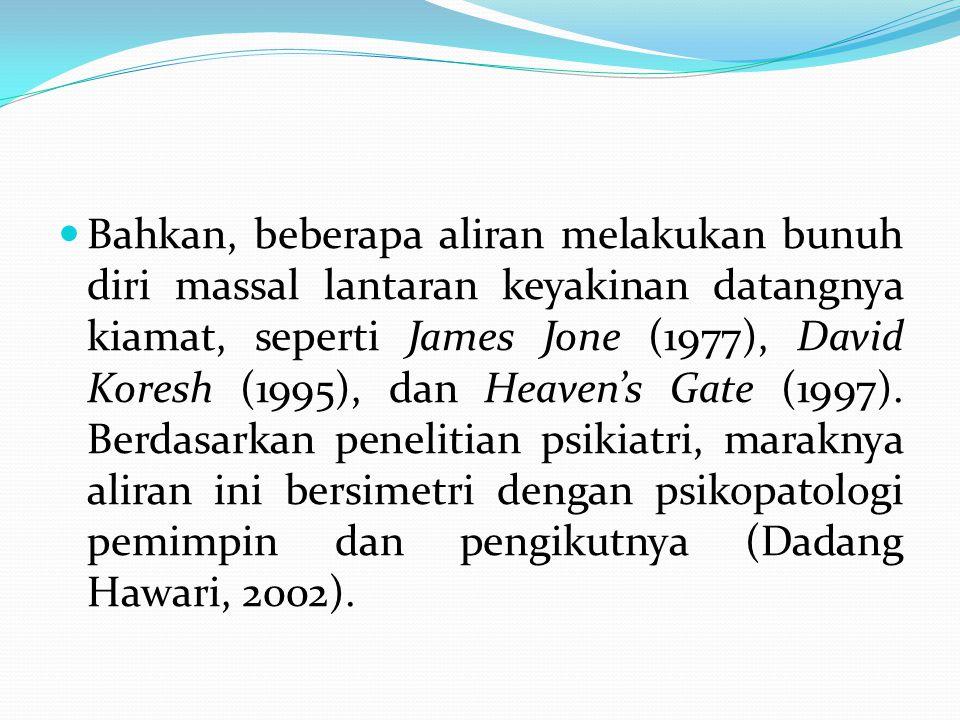 Bahkan, beberapa aliran melakukan bunuh diri massal lantaran keyakinan datangnya kiamat, seperti James Jone (1977), David Koresh (1995), dan Heaven's Gate (1997).