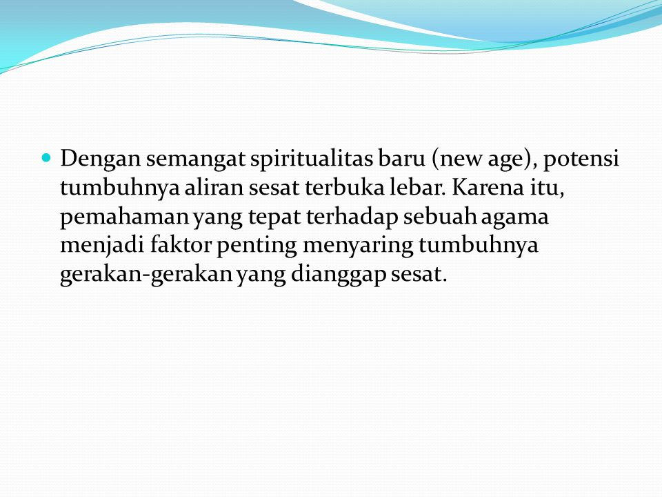 Dengan semangat spiritualitas baru (new age), potensi tumbuhnya aliran sesat terbuka lebar.