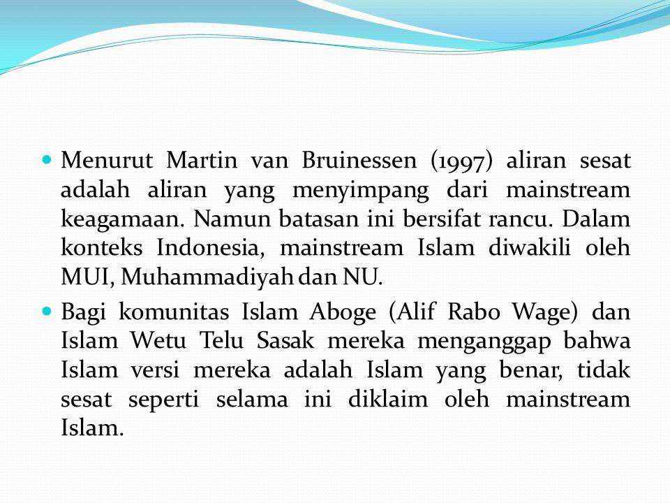 Menurut Martin van Bruinessen (1997) aliran sesat adalah aliran yang menyimpang dari mainstream keagamaan. Namun batasan ini bersifat rancu. Dalam konteks Indonesia, mainstream Islam diwakili oleh MUI, Muhammadiyah dan NU.