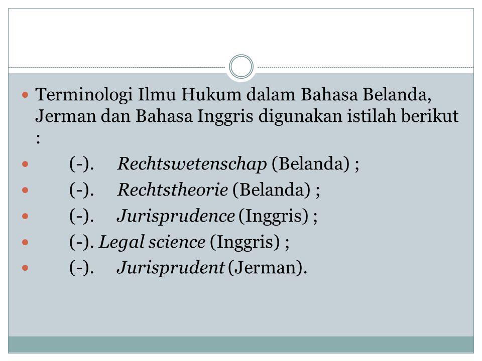 Terminologi Ilmu Hukum dalam Bahasa Belanda, Jerman dan Bahasa Inggris digunakan istilah berikut :