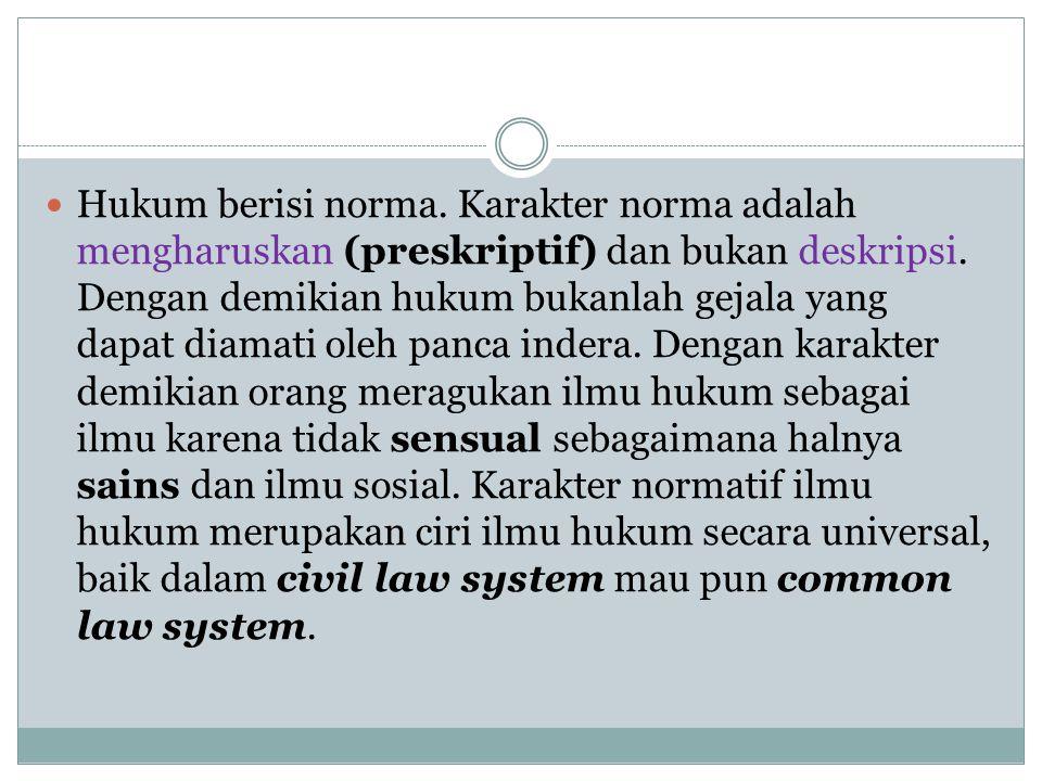 Hukum berisi norma. Karakter norma adalah mengharuskan (preskriptif) dan bukan deskripsi.
