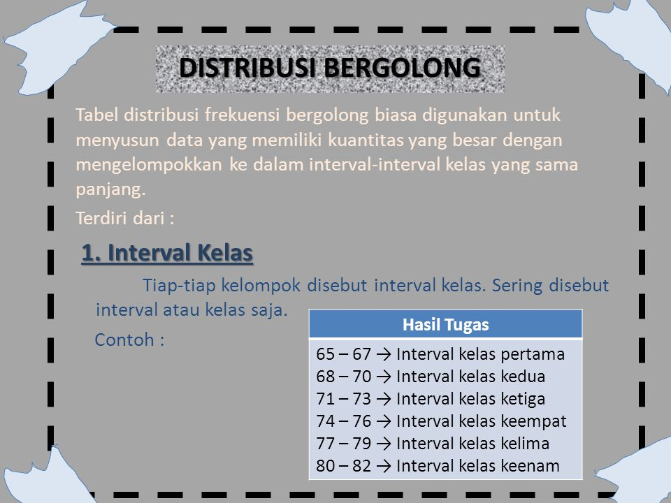 DISTRIBUSI BERGOLONG 1. Interval Kelas