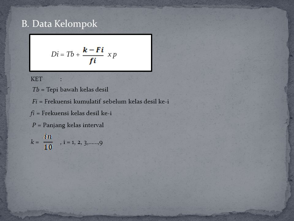 B. Data Kelompok Di = Tb + x p KET : Tb = Tepi bawah kelas desil