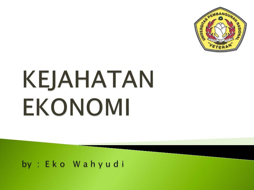 KEJAHATAN EKONOMI by : E k o W a h y u d i