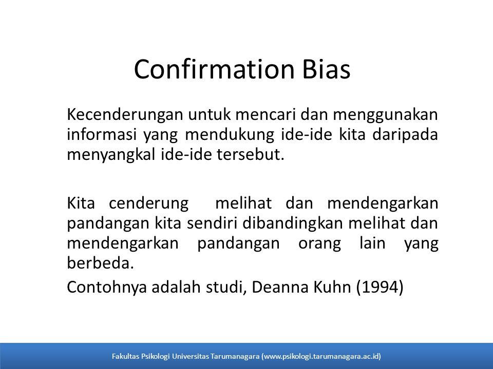 Confirmation Bias Kecenderungan untuk mencari dan menggunakan informasi yang mendukung ide-ide kita daripada menyangkal ide-ide tersebut.