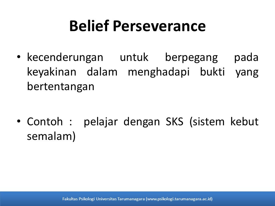 Belief Perseverance kecenderungan untuk berpegang pada keyakinan dalam menghadapi bukti yang bertentangan.
