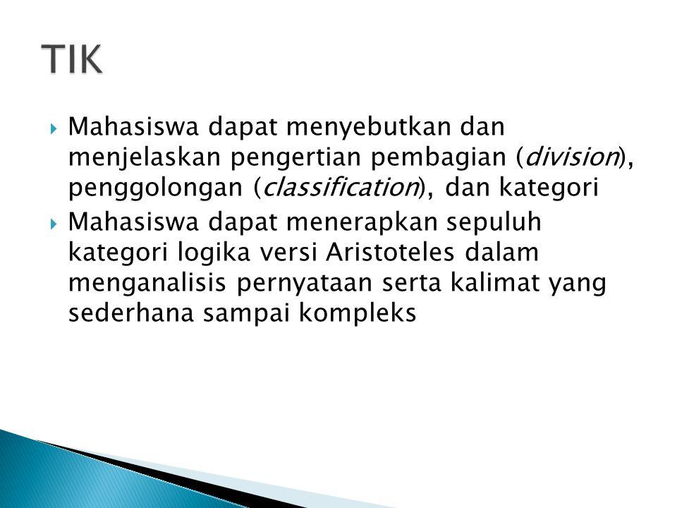 TIK Mahasiswa dapat menyebutkan dan menjelaskan pengertian pembagian (division), penggolongan (classification), dan kategori.