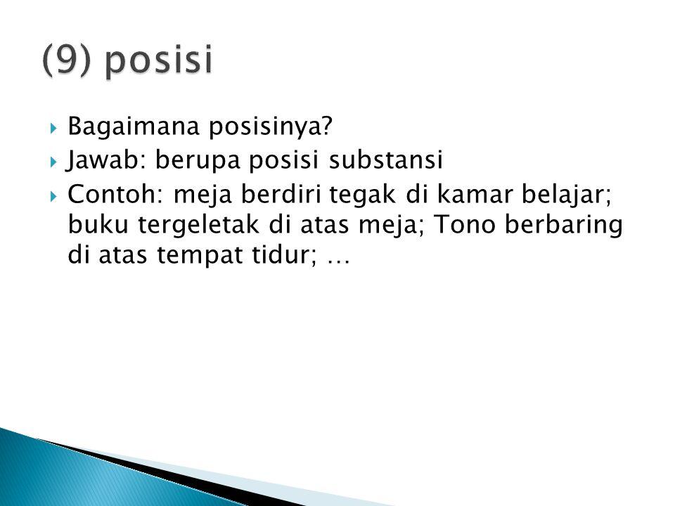 (9) posisi Bagaimana posisinya Jawab: berupa posisi substansi