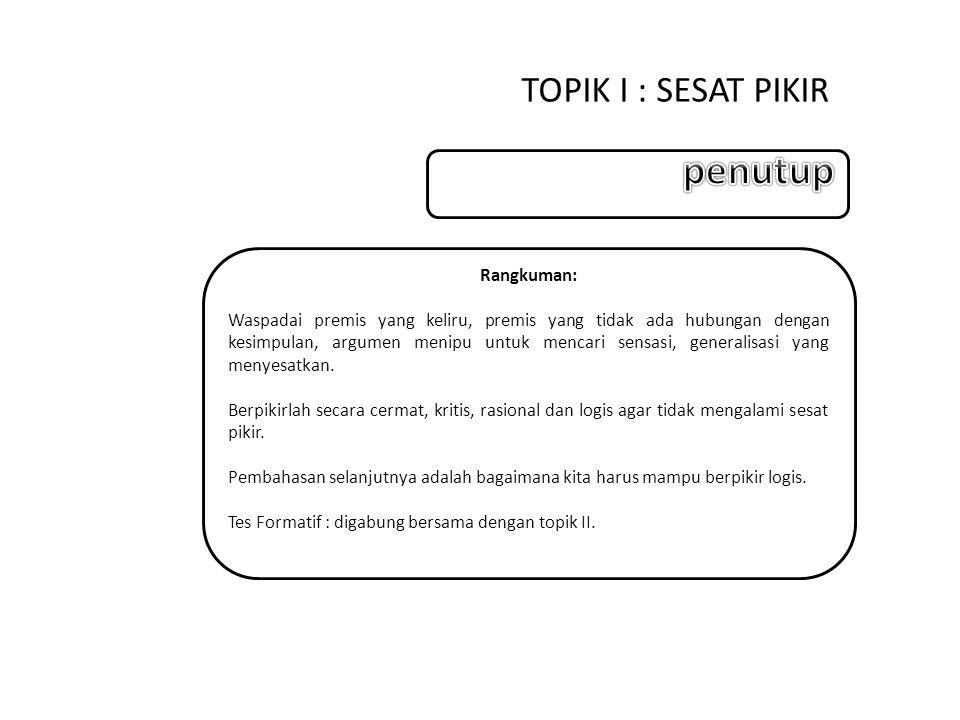 penutup TOPIK I : SESAT PIKIR Rangkuman: