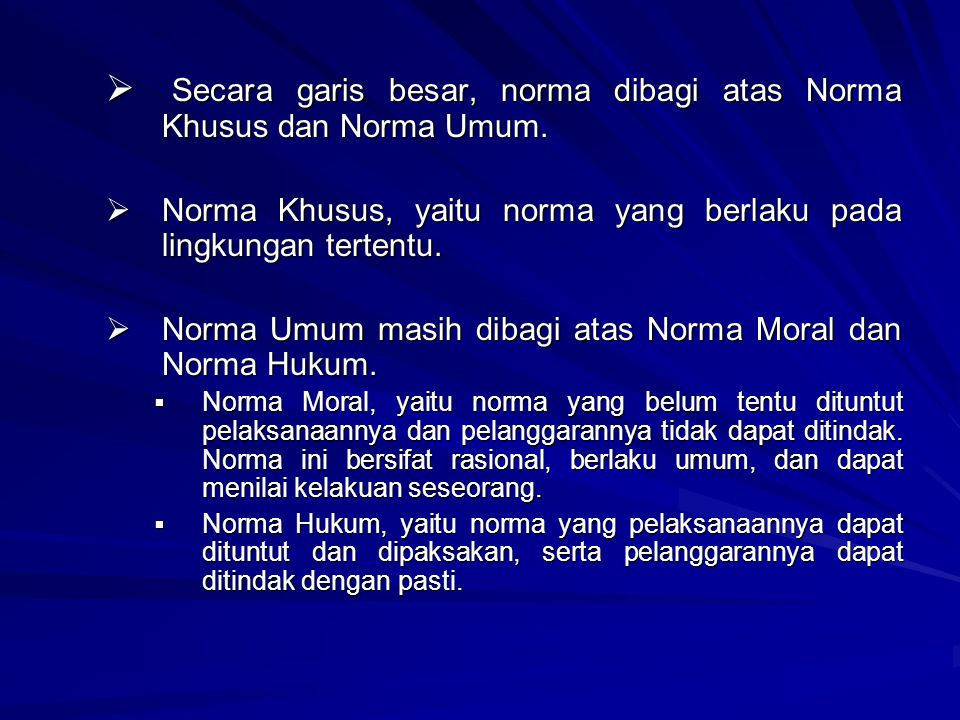 Secara garis besar, norma dibagi atas Norma Khusus dan Norma Umum.