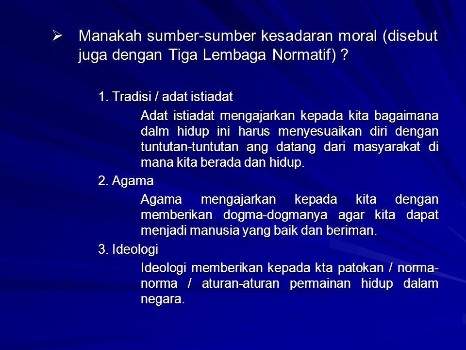 Manakah sumber-sumber kesadaran moral (disebut juga dengan Tiga Lembaga Normatif)