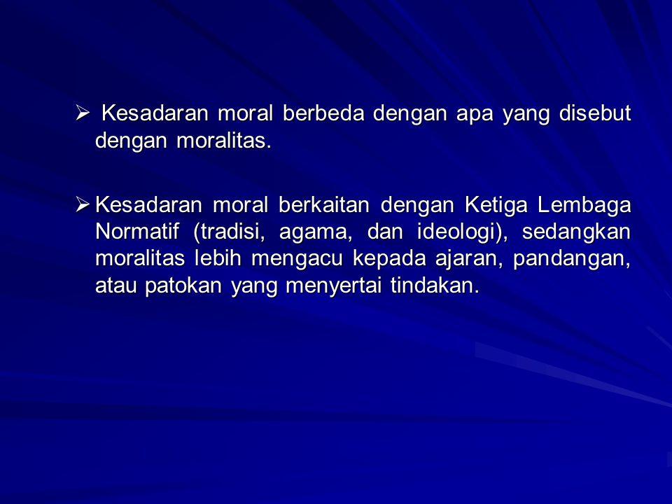 Kesadaran moral berbeda dengan apa yang disebut dengan moralitas.