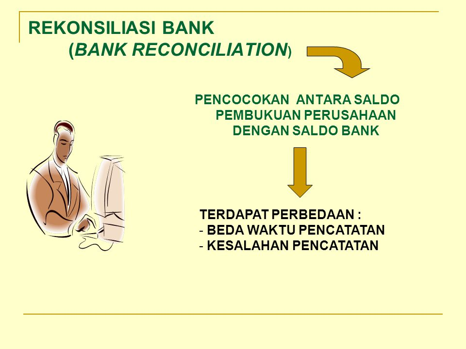 REKONSILIASI BANK (BANK RECONCILIATION)