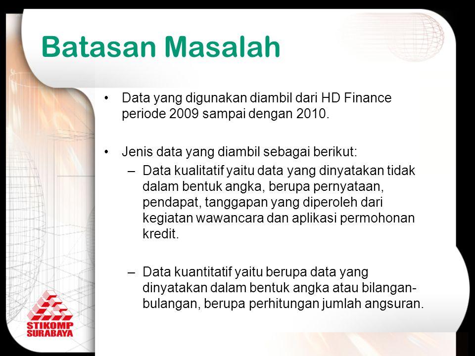 Batasan Masalah Data yang digunakan diambil dari HD Finance periode 2009 sampai dengan 2010. Jenis data yang diambil sebagai berikut: