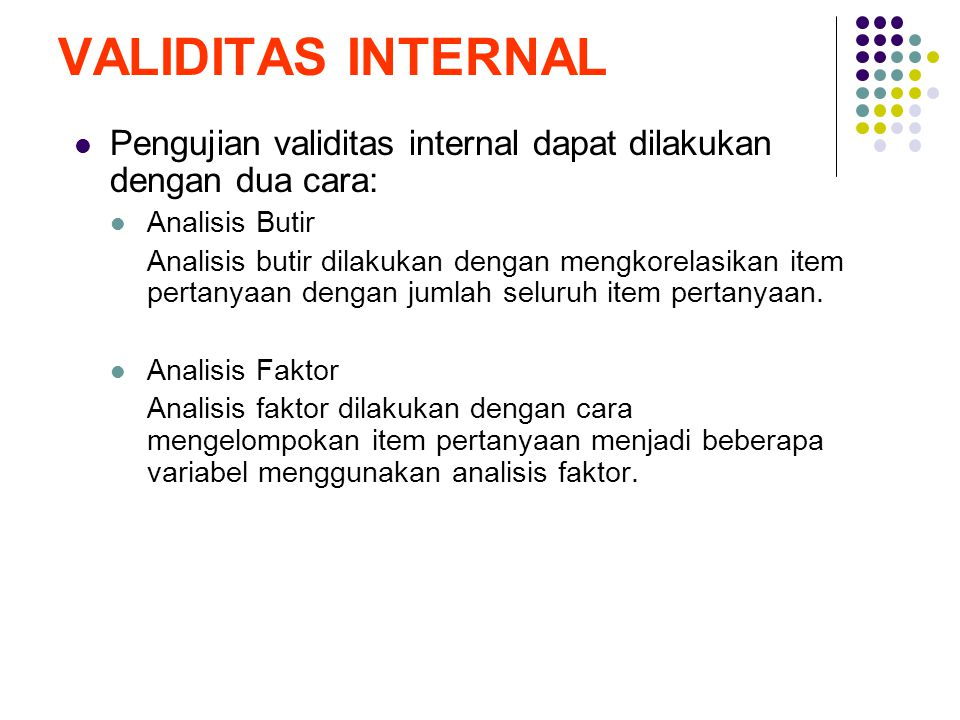 VALIDITAS INTERNAL Pengujian validitas internal dapat dilakukan dengan dua cara: Analisis Butir.