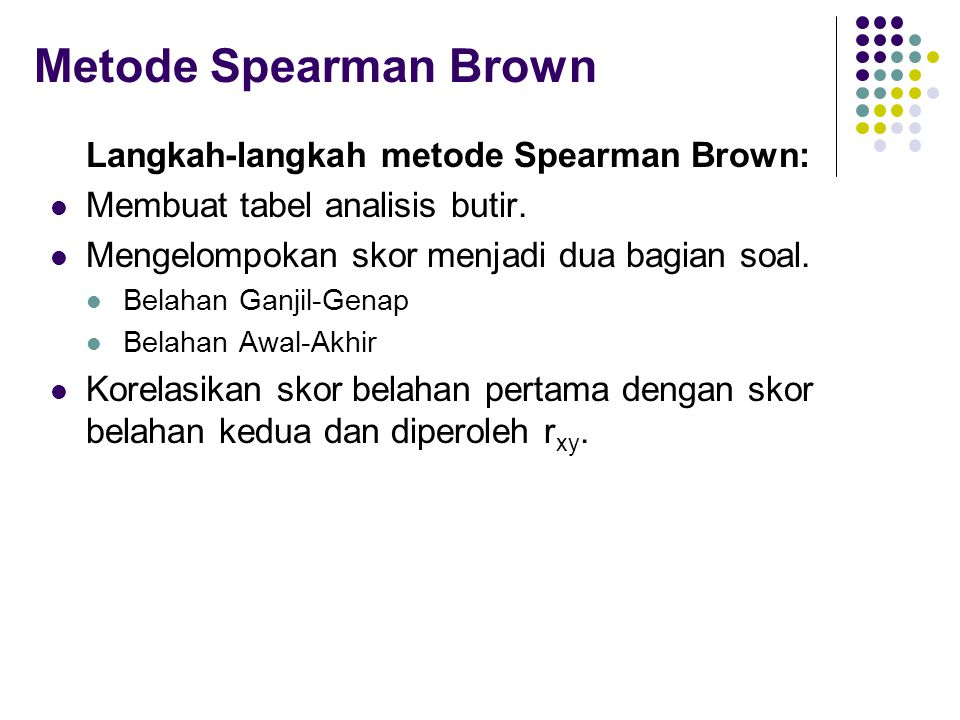 Metode Spearman Brown Langkah-langkah metode Spearman Brown: