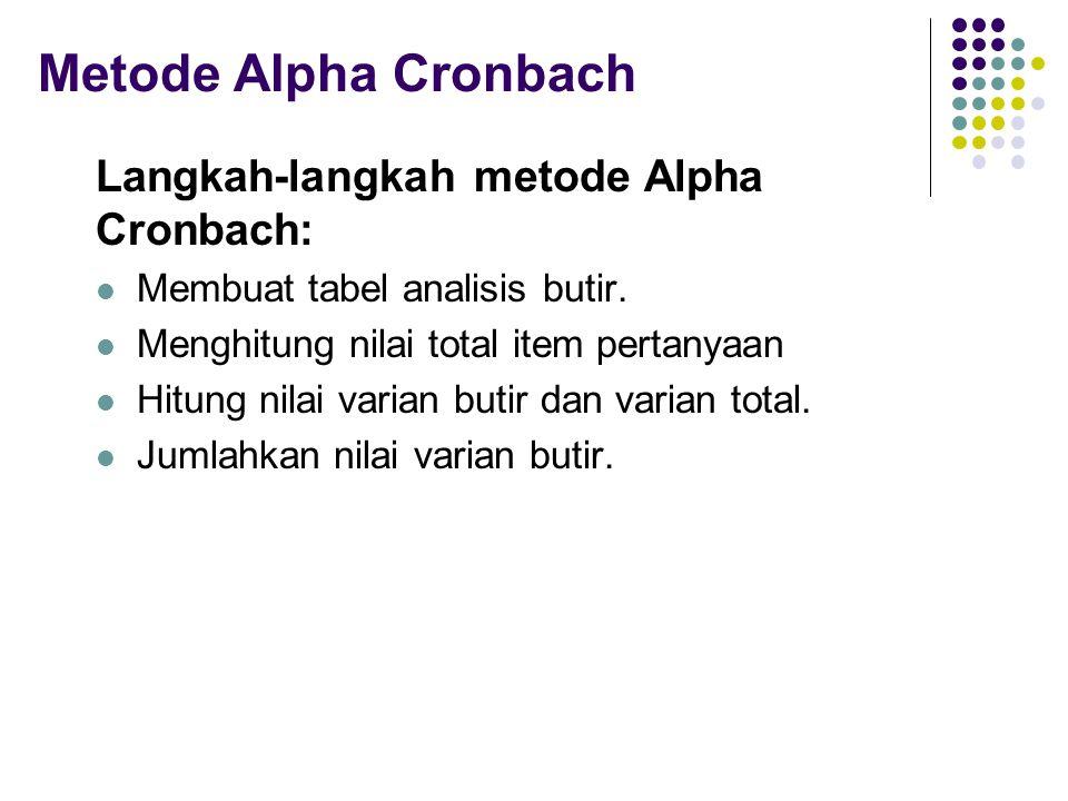 Metode Alpha Cronbach Langkah-langkah metode Alpha Cronbach: