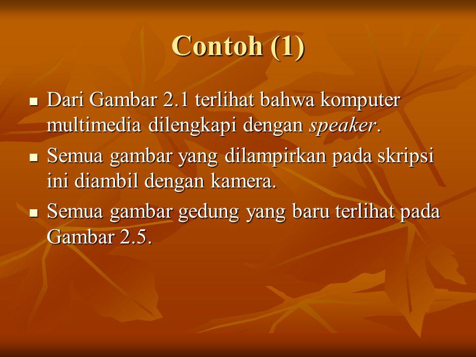 Contoh (1) Dari Gambar 2.1 terlihat bahwa komputer multimedia dilengkapi dengan speaker.