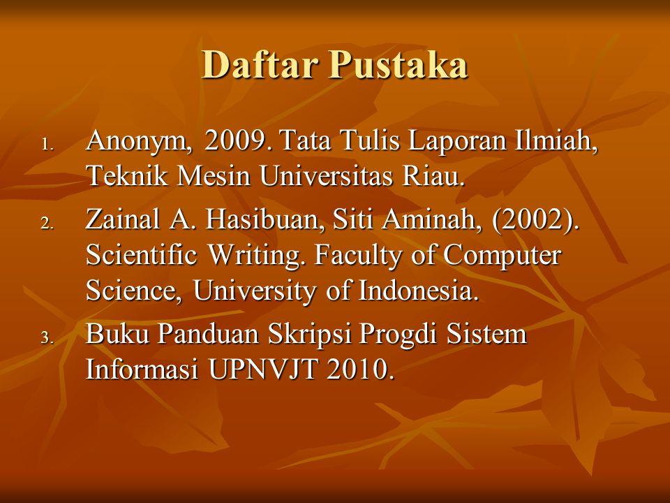Daftar Pustaka Anonym, 2009. Tata Tulis Laporan Ilmiah, Teknik Mesin Universitas Riau.