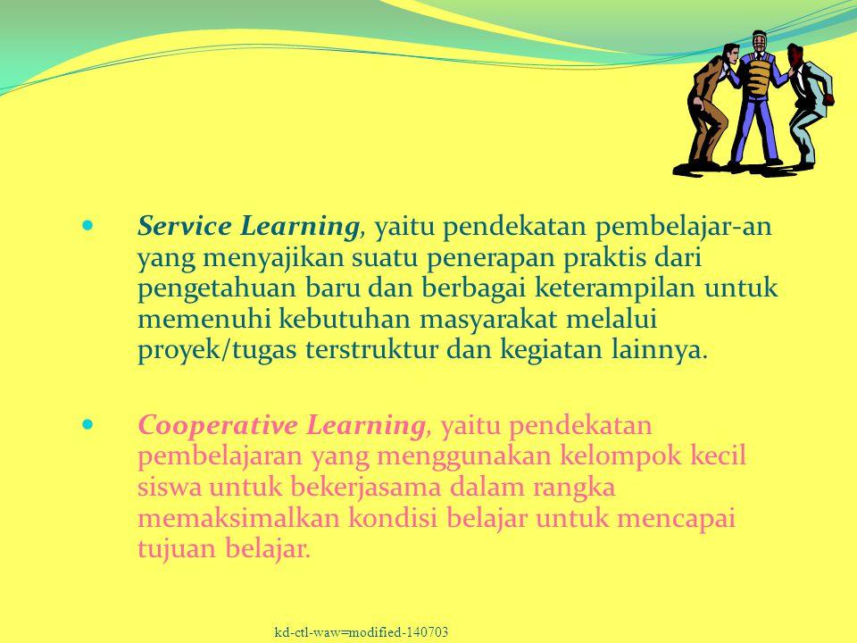 Service Learning, yaitu pendekatan pembelajar-an yang menyajikan suatu penerapan praktis dari pengetahuan baru dan berbagai keterampilan untuk memenuhi kebutuhan masyarakat melalui proyek/tugas terstruktur dan kegiatan lainnya.