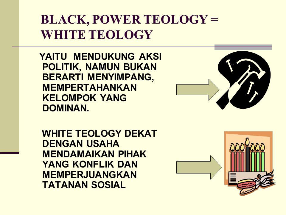 BLACK, POWER TEOLOGY = WHITE TEOLOGY