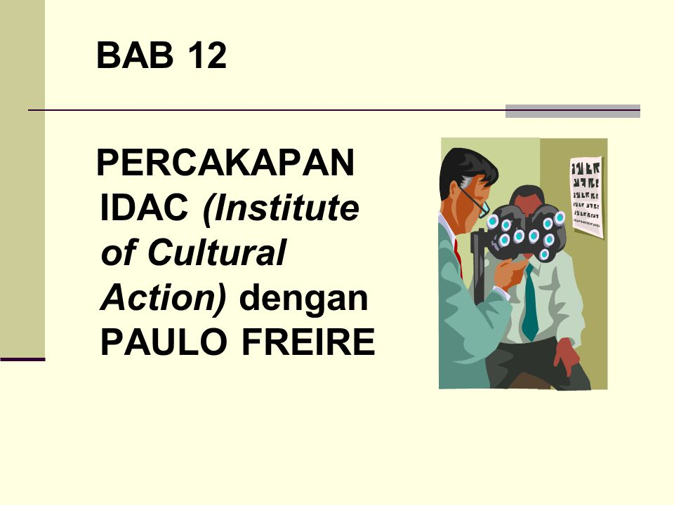 BAB 12 PERCAKAPAN IDAC (Institute of Cultural Action) dengan PAULO FREIRE
