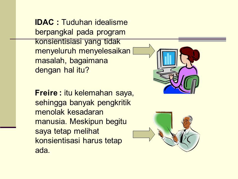 IDAC : Tuduhan idealisme berpangkal pada program konsientisiasi yang tidak menyeluruh menyelesaikan masalah, bagaimana dengan hal itu