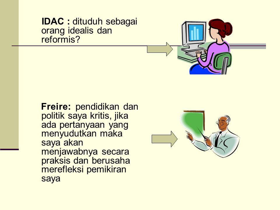 IDAC : dituduh sebagai orang idealis dan reformis
