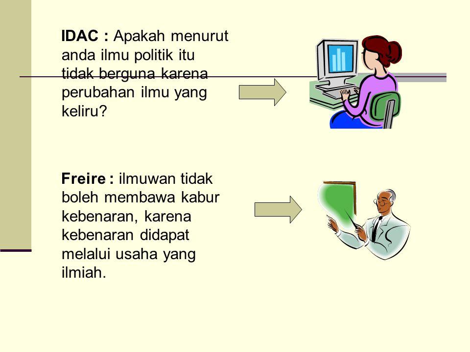 IDAC : Apakah menurut anda ilmu politik itu tidak berguna karena perubahan ilmu yang keliru