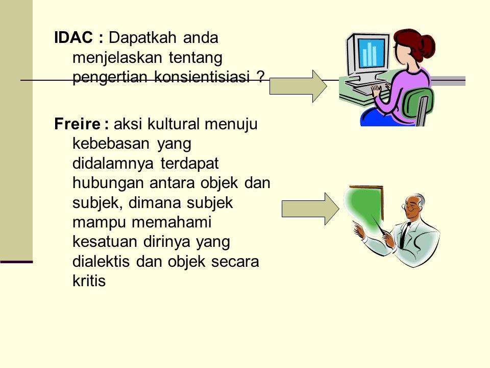 IDAC : Dapatkah anda menjelaskan tentang pengertian konsientisiasi