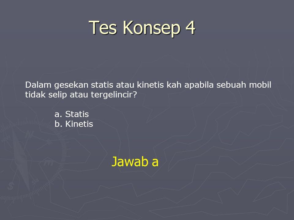 Tes Konsep 4 Dalam gesekan statis atau kinetis kah apabila sebuah mobil tidak selip atau tergelincir