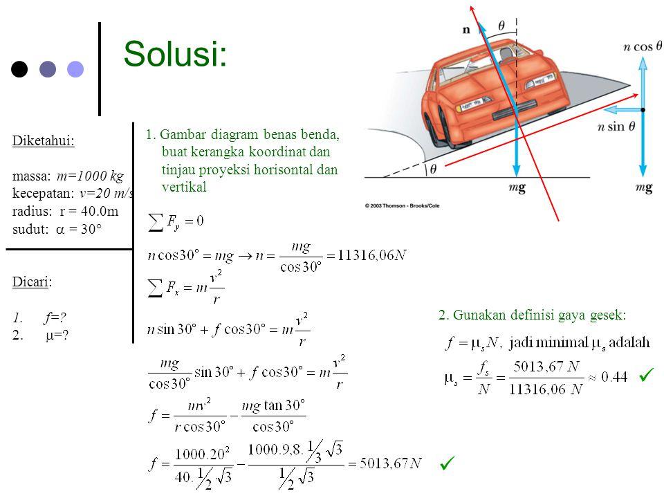 Solusi: 1. Gambar diagram benas benda, buat kerangka koordinat dan tinjau proyeksi horisontal dan vertikal.