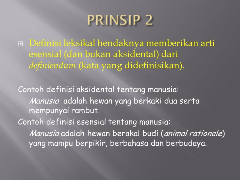 PRINSIP 2 Definisi leksikal hendaknya memberikan arti esensial (dan bukan aksidental) dari definiendum (kata yang didefinisikan).