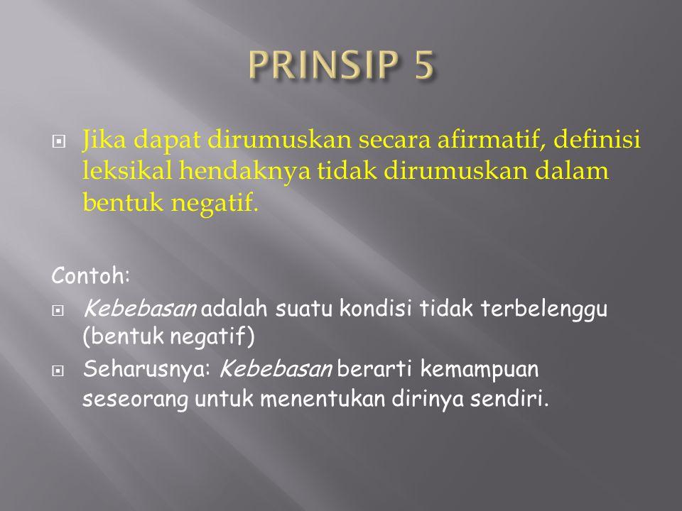 PRINSIP 5 Jika dapat dirumuskan secara afirmatif, definisi leksikal hendaknya tidak dirumuskan dalam bentuk negatif.