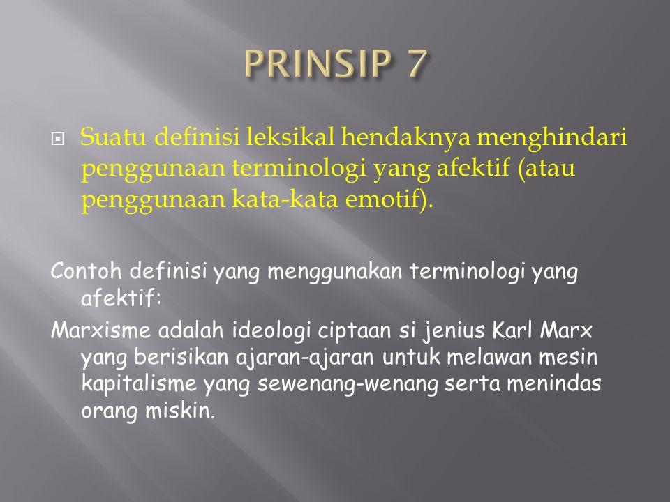 PRINSIP 7 Suatu definisi leksikal hendaknya menghindari penggunaan terminologi yang afektif (atau penggunaan kata-kata emotif).