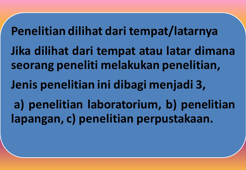 a) penelitian laboratorium, b) penelitian lapangan, c) penelitian perpustakaan.