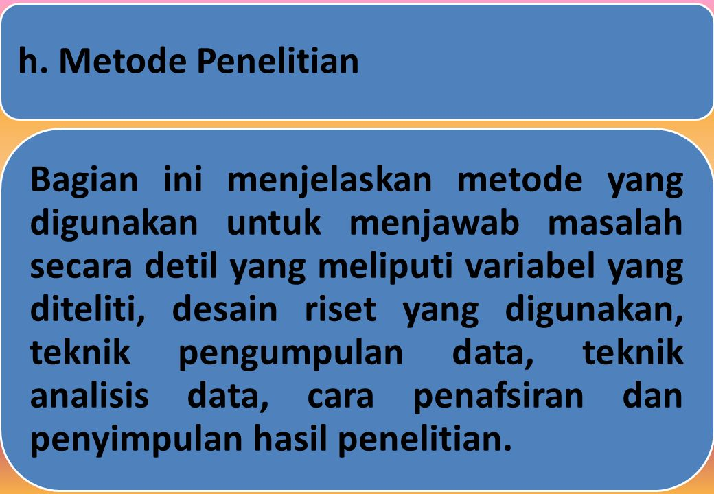 h. Metode Penelitian