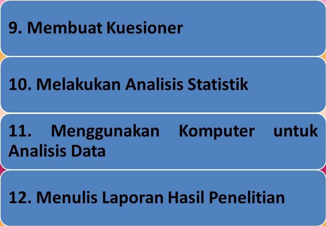 9. Membuat Kuesioner 10. Melakukan Analisis Statistik. 11. Menggunakan Komputer untuk Analisis Data.