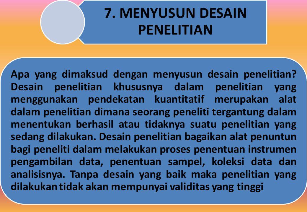 7. MENYUSUN DESAIN PENELITIAN