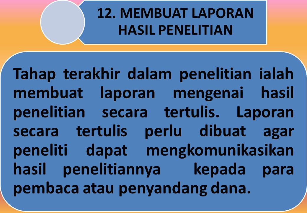 12. MEMBUAT LAPORAN HASIL PENELITIAN